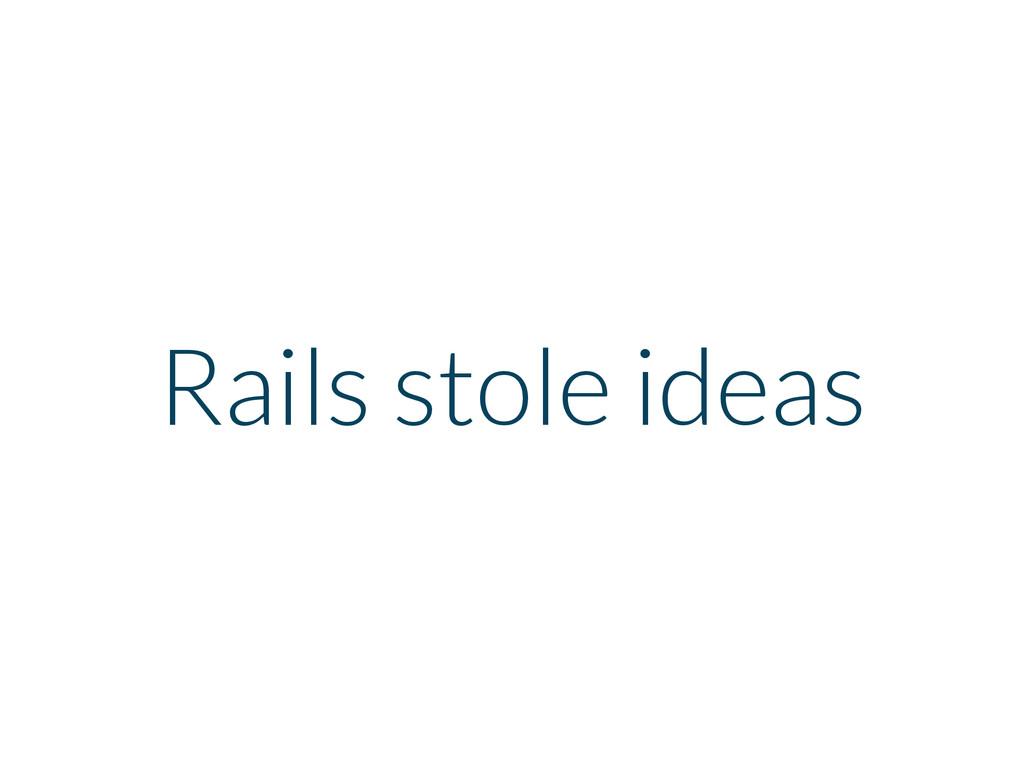 Rails stole ideas