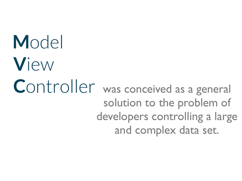 Model View Controller was conceived as a genera...