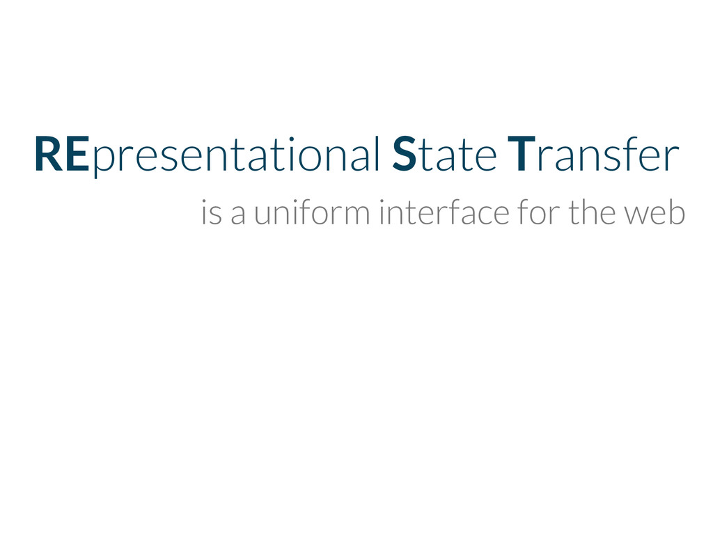REpresentational State Transfer is a uniform in...