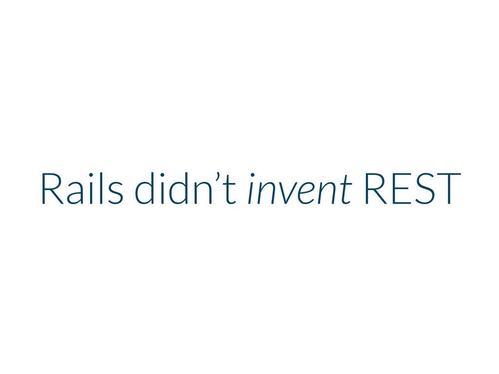 Rails didn't invent REST