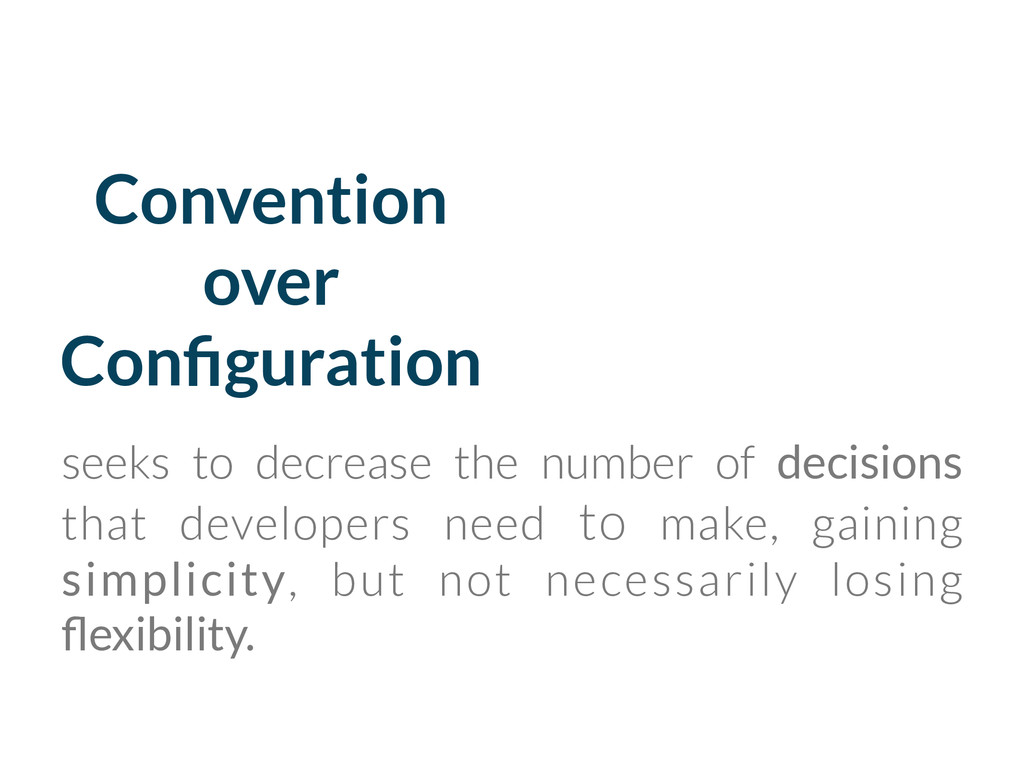 Convention over Configuration seeks to decrease ...