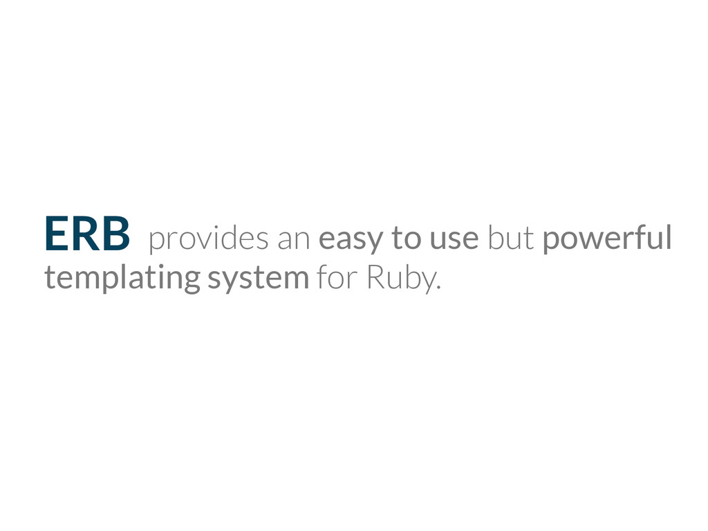 ERB provides an easy to use but powerful templa...