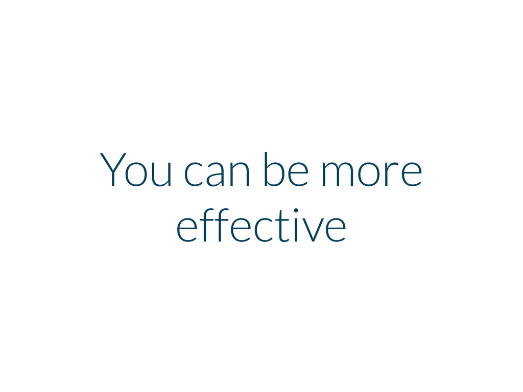 You can be more effective