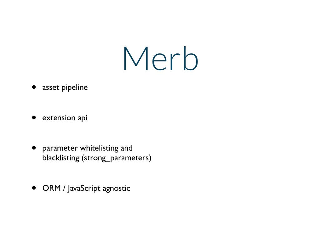 Merb • asset pipeline  • extension api  • p...