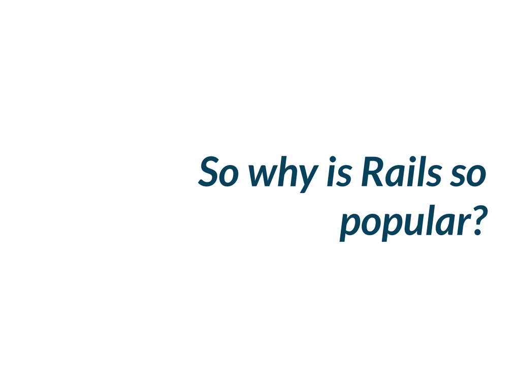 So why is Rails so popular?