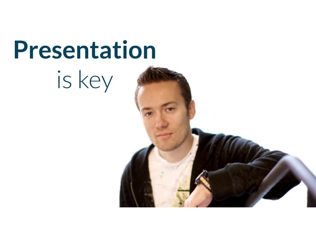 Presentation is key