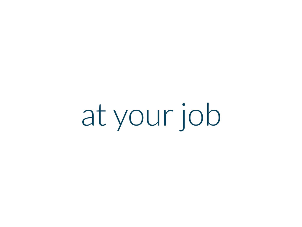 at your job