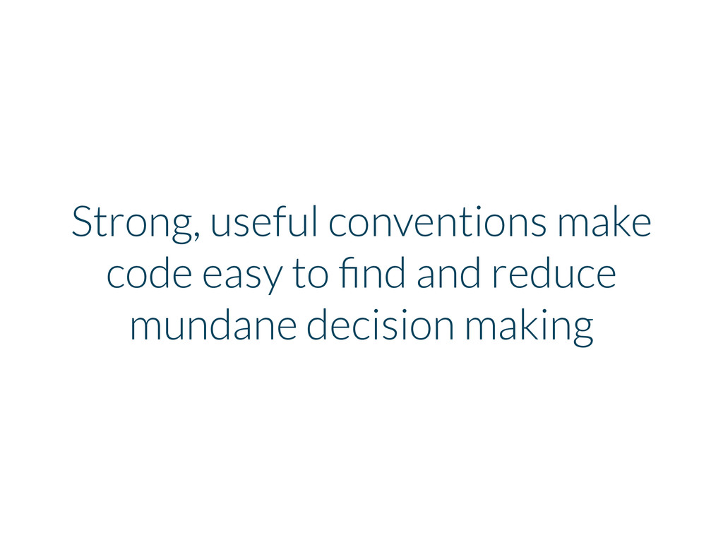 Strong, useful conventions make code easy to fin...