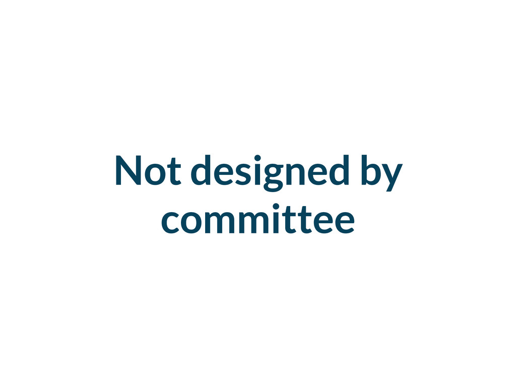 Not designed by committee