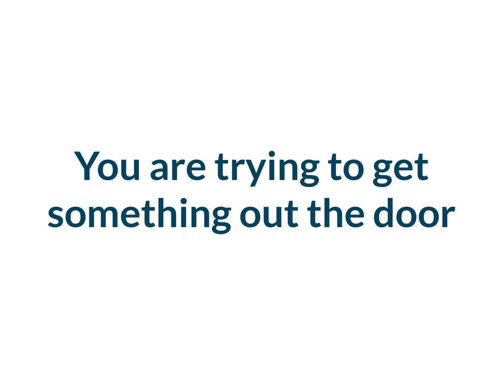 You are trying to get something out the door