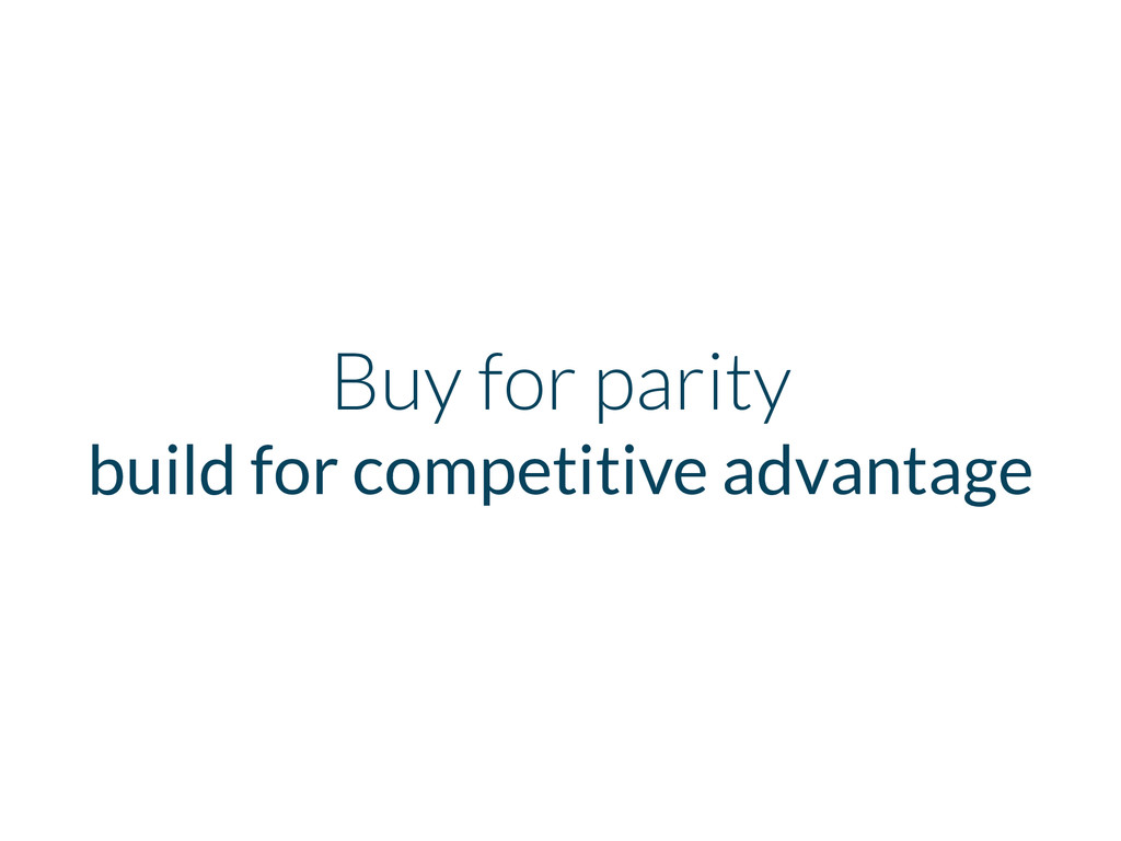 Buy for parity build for competitive advantage
