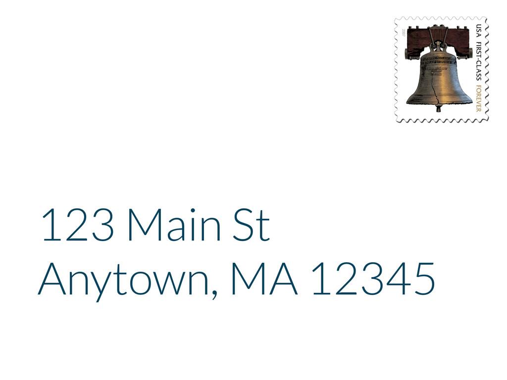123 Main St Anytown, MA 12345
