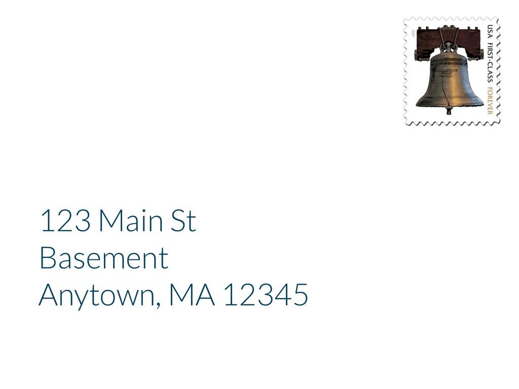123 Main St Basement Anytown, MA 12345