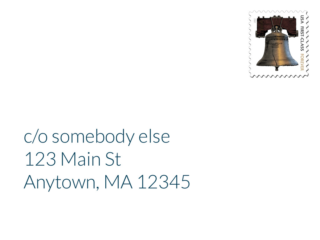c/o somebody else 123 Main St Anytown, MA 12345