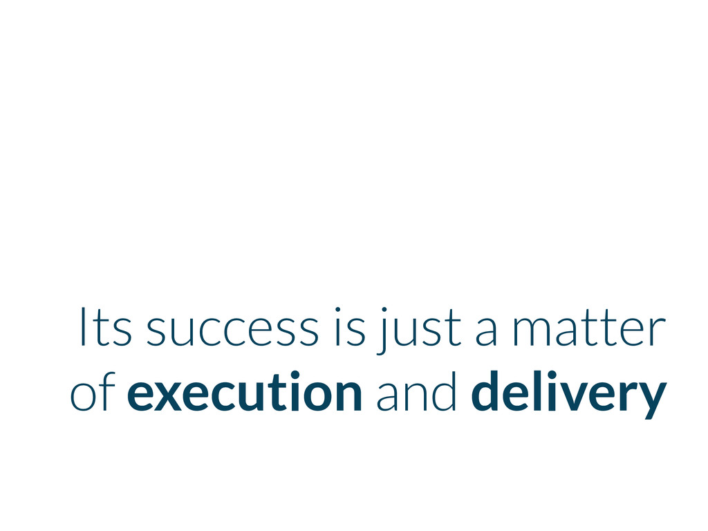 Its success is just a matter of execution and d...