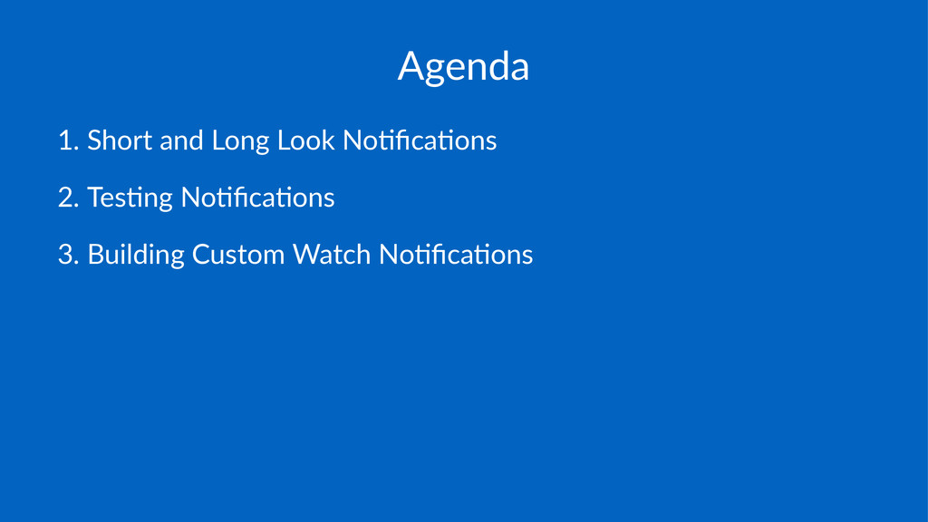 Agenda 1. Short(and(Long(Look(No0fica0ons 2. Tes...