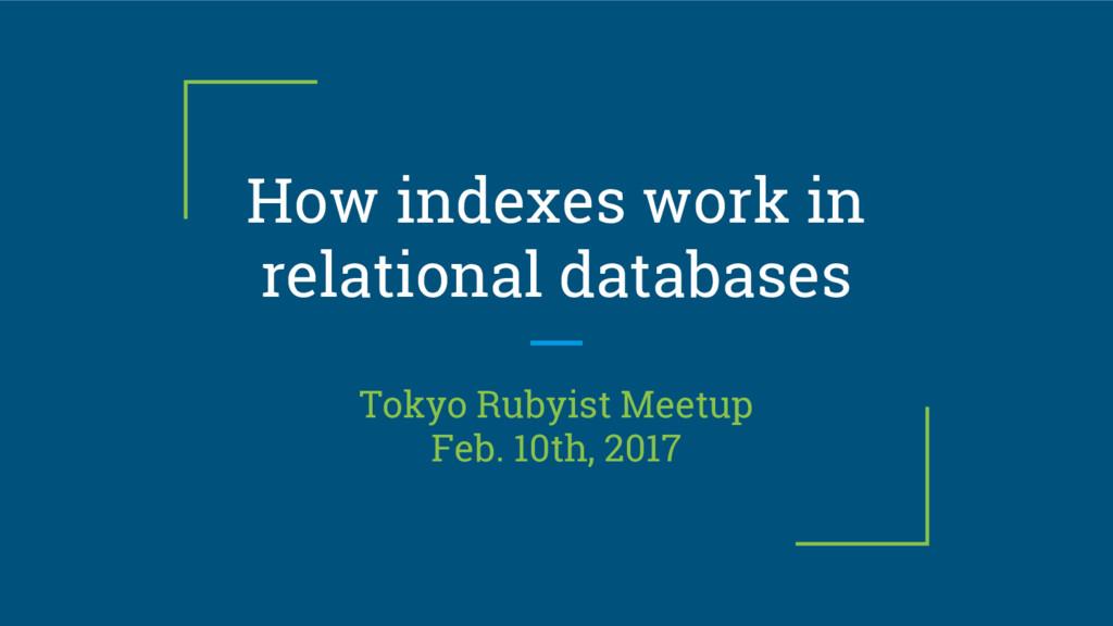 How indexes work in relational databases Tokyo ...