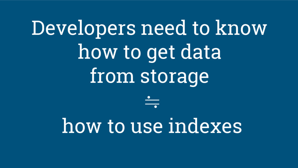 Developers need to know how to get data from st...