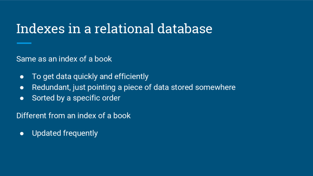 Indexes in a relational database Same as an ind...
