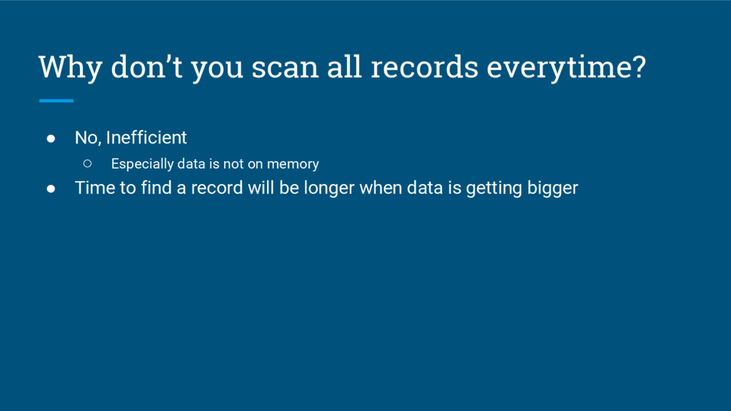 Why don't you scan all records everytime? ● No,...