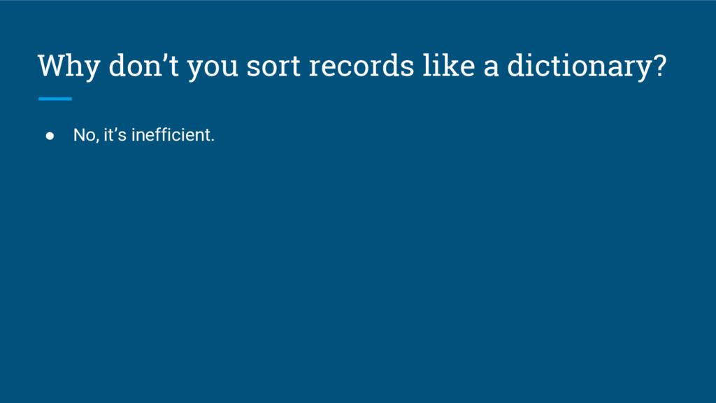Why don't you sort records like a dictionary? ●...