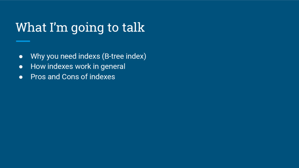 What I'm going to talk ● Why you need indexs (B...