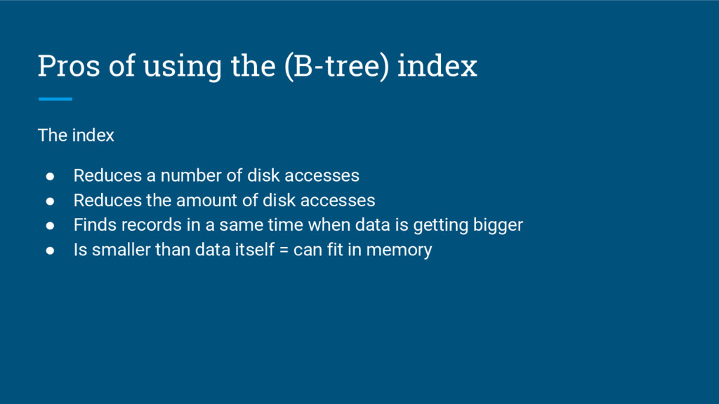 Pros of using the (B-tree) index The index ● Re...