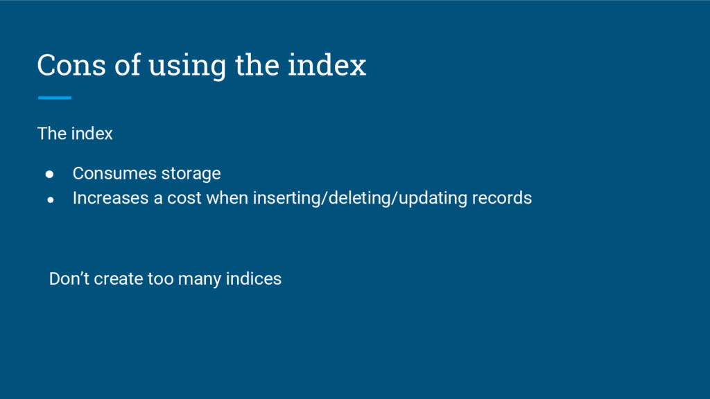 Cons of using the index The index ● Consumes st...