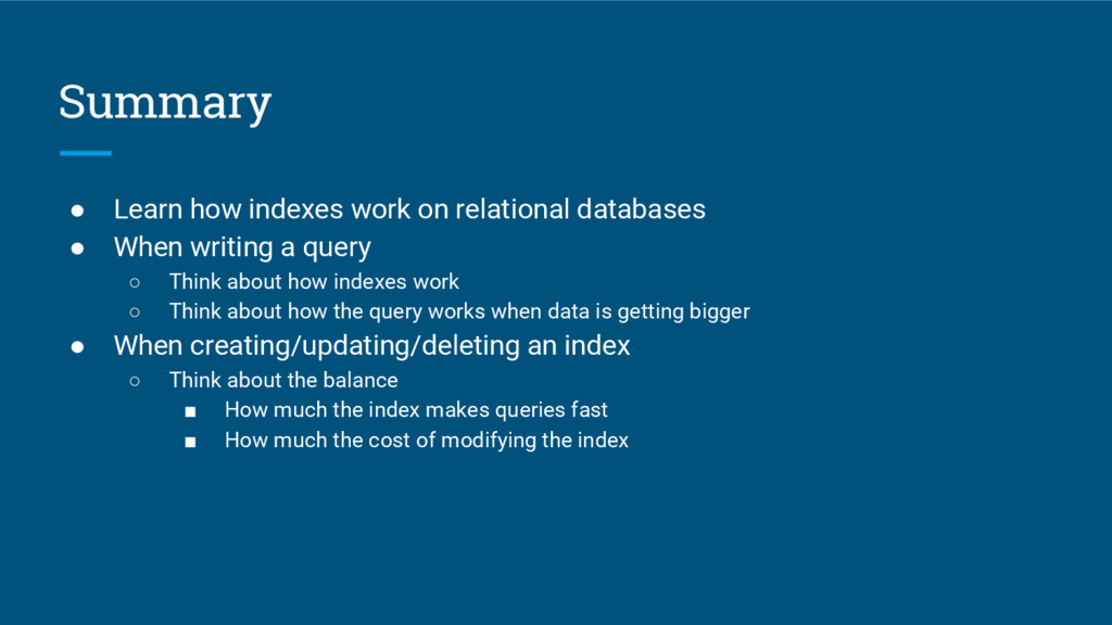 Summary ● Learn how indexes work on relational ...