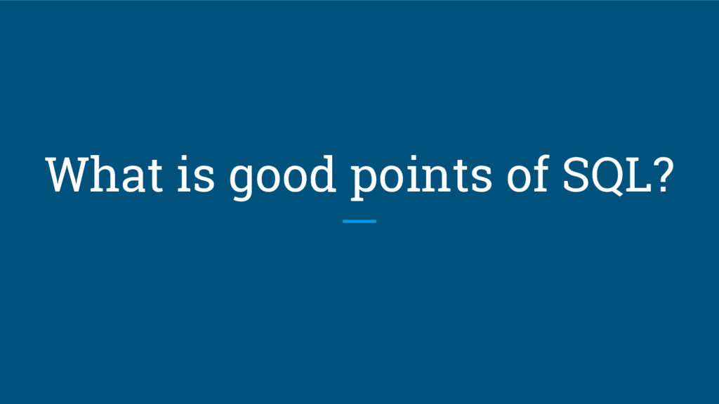 What is good points of SQL?