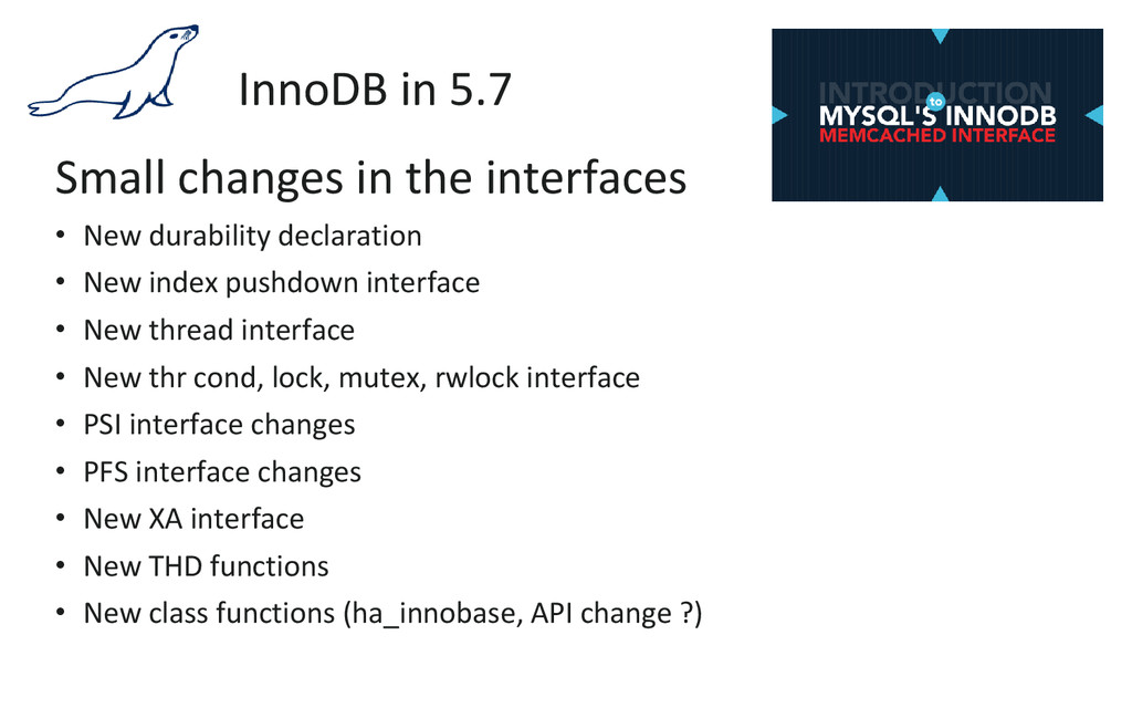 InnoDB in 5.7 Small changes in the interfaces •...
