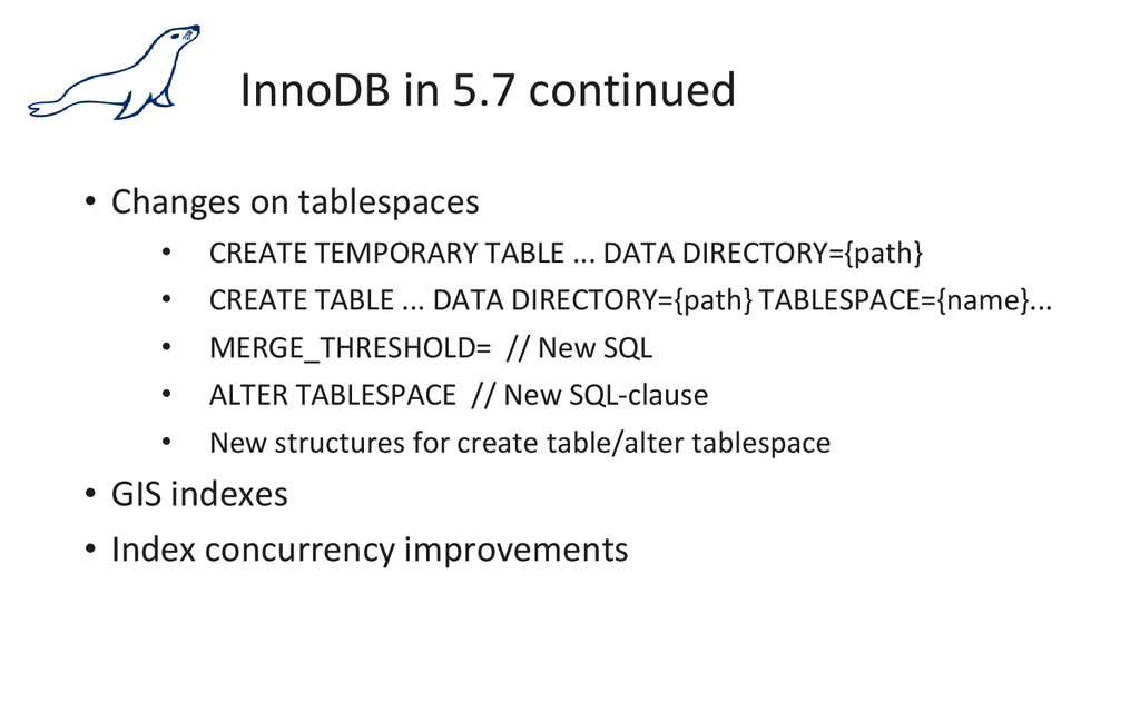InnoDB in 5.7 continued • Changes on tablespace...