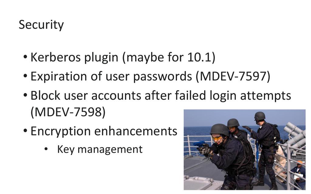 Security • Kerberos plugin (maybe for 10.1) • E...