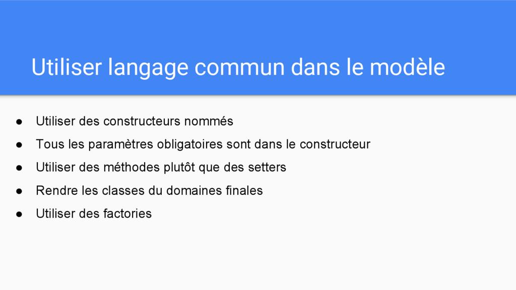 Utiliser langage commun dans le modèle ● Utilis...