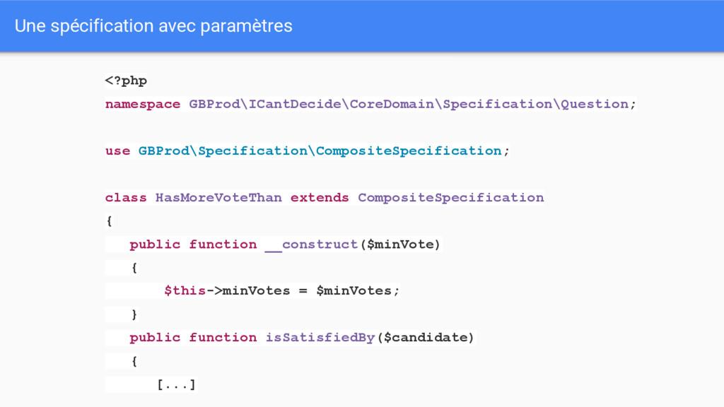 Une spécification avec paramètres <?php namespa...