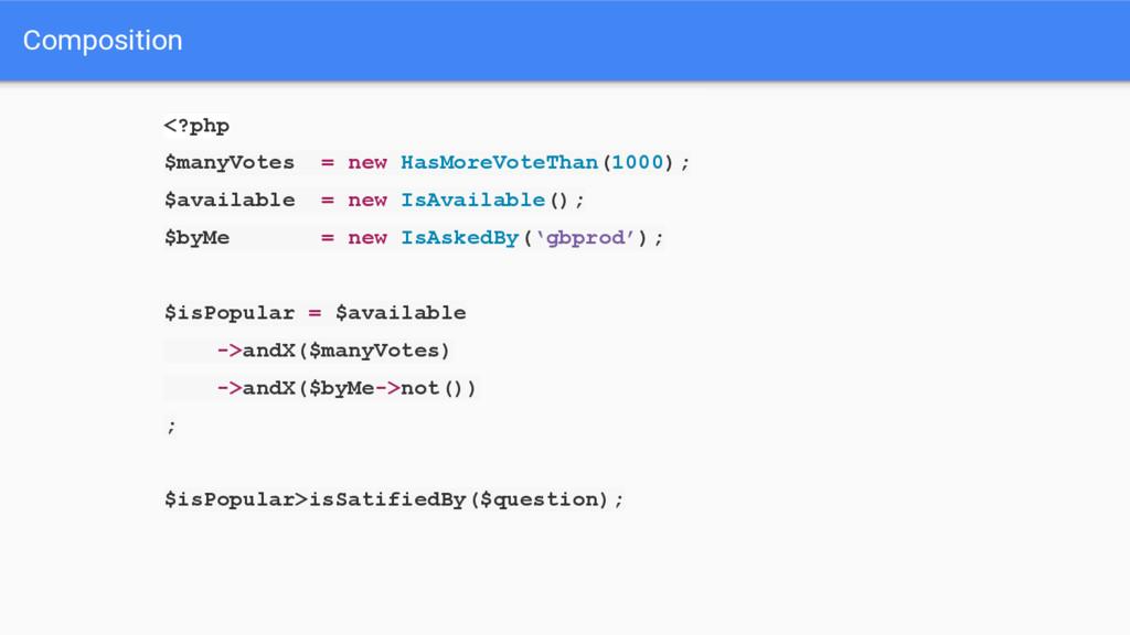 Composition <?php $manyVotes = new HasMoreVoteT...