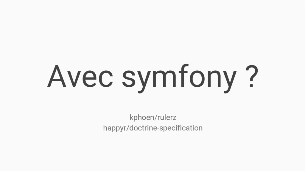 Avec symfony ? kphoen/rulerz happyr/doctrine-sp...