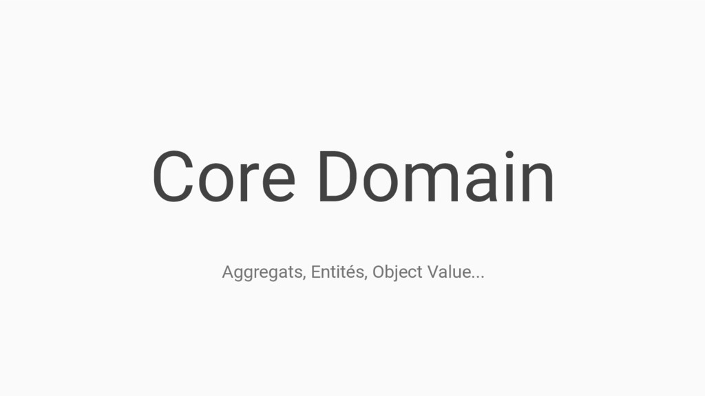 Core Domain Aggregats, Entités, Object Value...