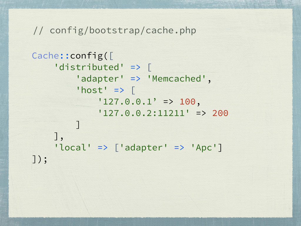 Cache::config([ 'distributed' => [ 'adapter' =>...