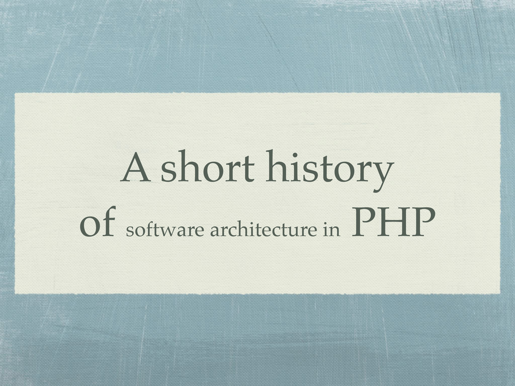 A short history of software architecture in PHP