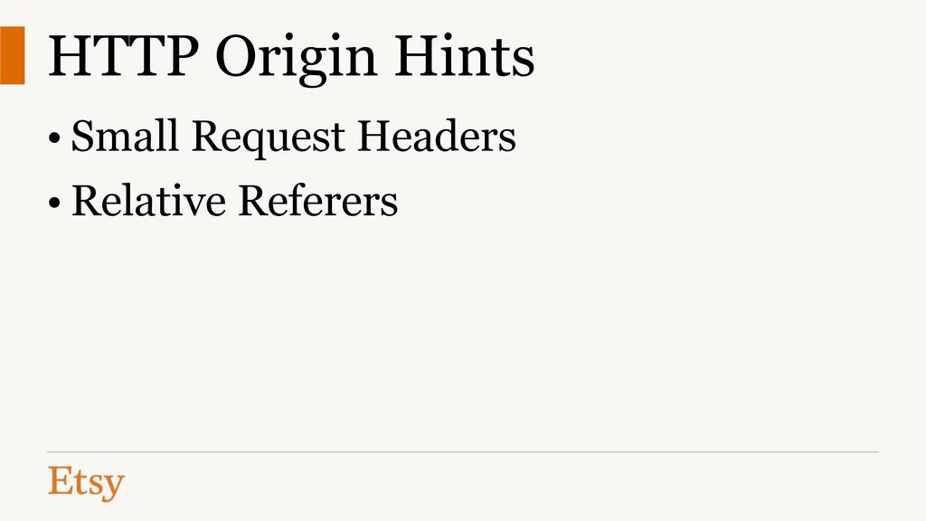 HTTP Origin Hints • Small Request Headers • Rel...