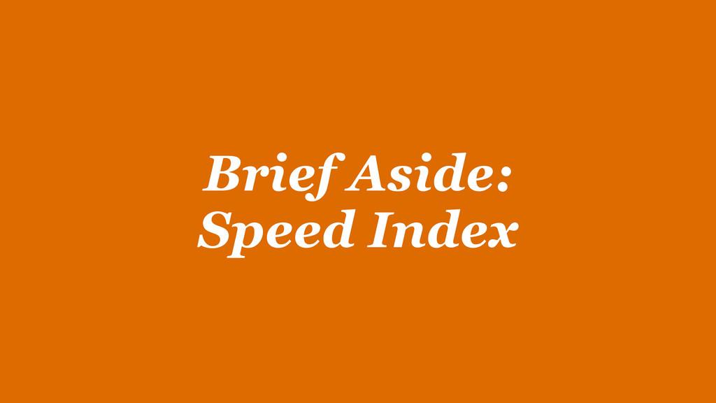 Brief Aside:  Speed Index