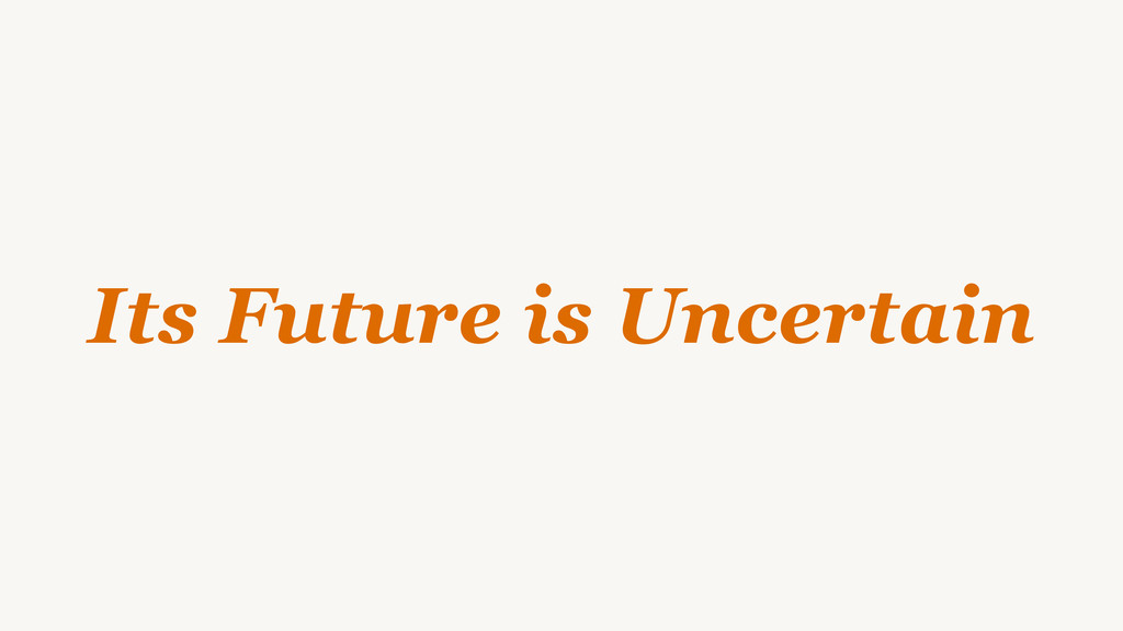 Its Future is Uncertain