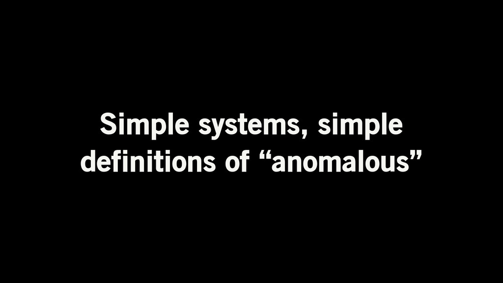 "Simple systems, simple definitions of ""anomalou..."
