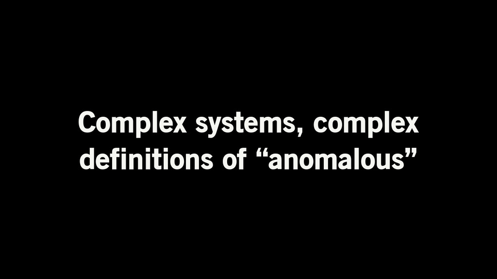 "Complex systems, complex definitions of ""anomal..."