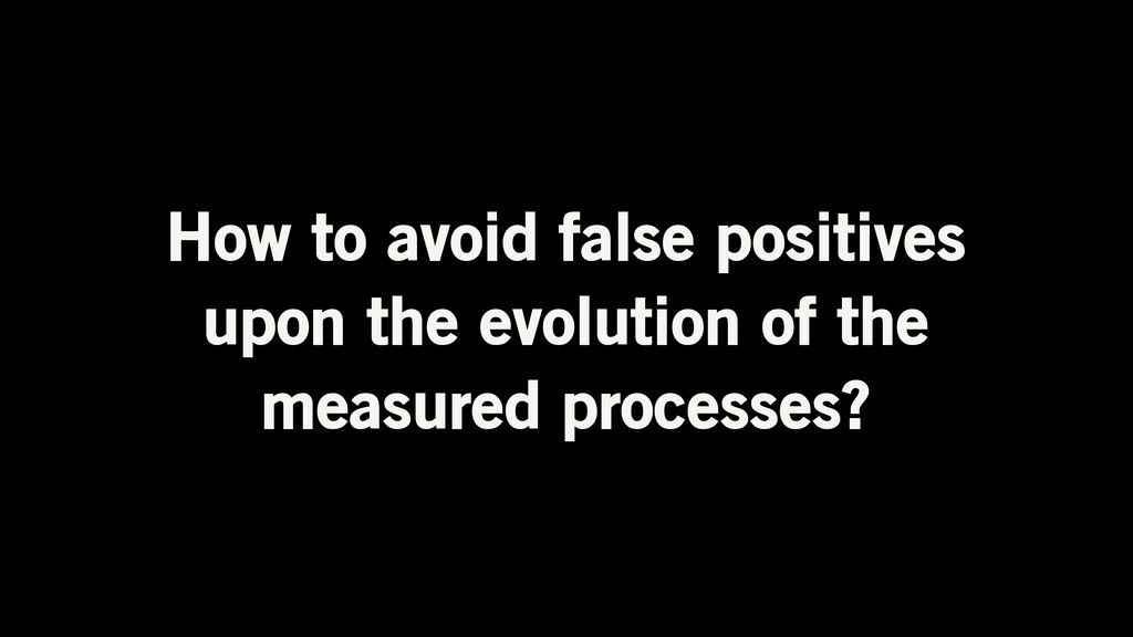 How to avoid false positives upon the evolution...