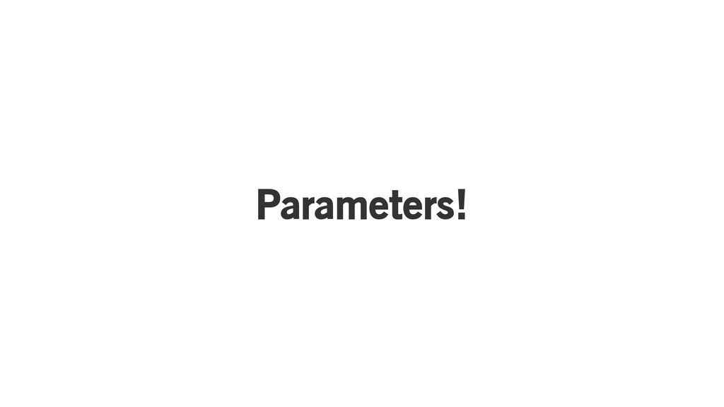 Parameters!