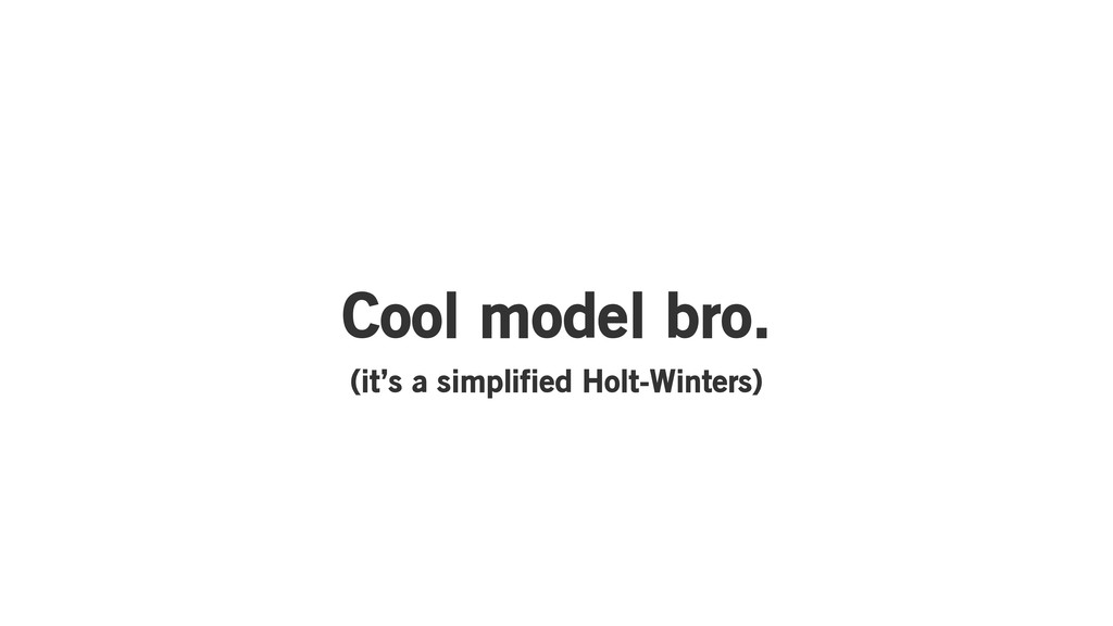 Cool model bro. (it's a simplified Holt-Winters)