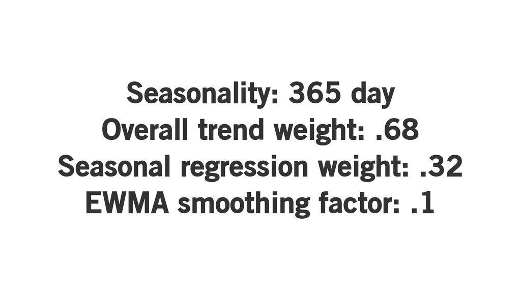 Seasonality: 365 day Overall trend weight: .68 ...