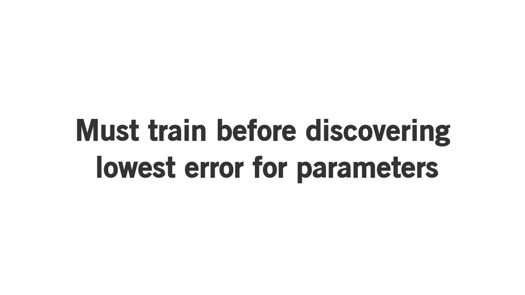 Must train before discovering lowest error for ...